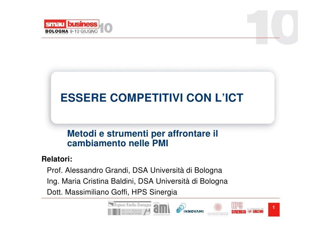 ESSERE COMPETITIVI CON L'ICT          Metodi e strumenti per affrontare il        cambiamento nelle PMI Relatori:  Prof. A...