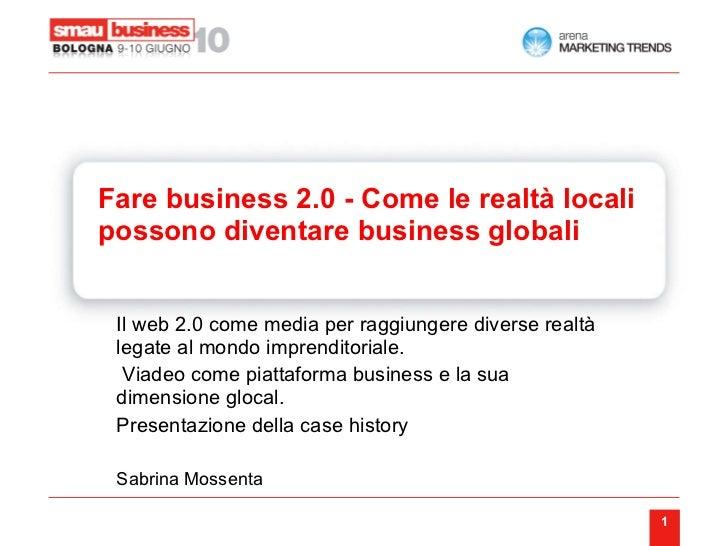 possono diventare business globali Il web 2.0 come media per raggiungere diverse realtà legate al mondo imprenditoriale. V...