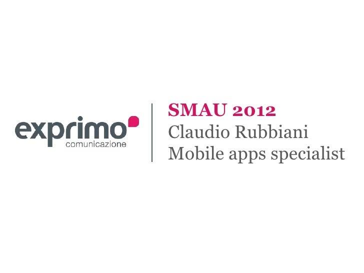 SMAU 2012Claudio RubbianiMobile apps specialist