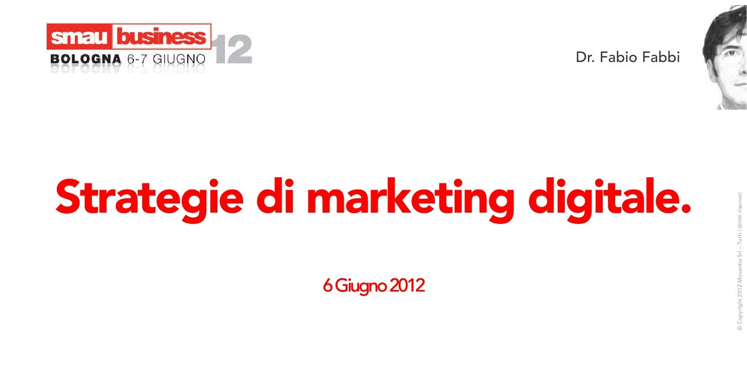 Dr. Fabio FabbiStrategie di marketing digitale.                                               © Copyright 2012 Movantia Sr...