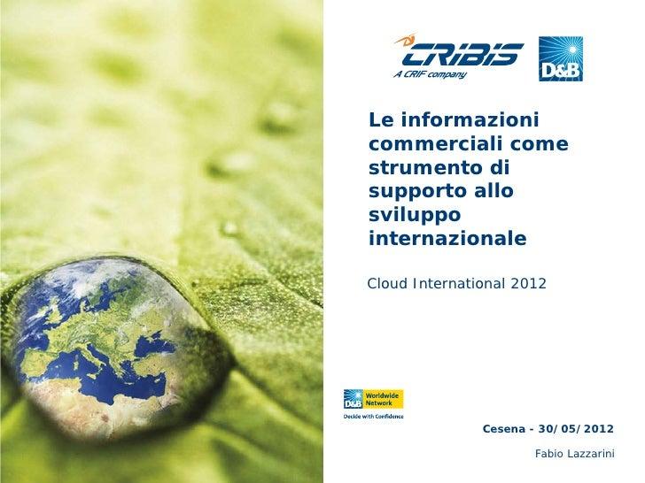 Le informazionicommerciali comestrumento disupporto allosviluppointernazionaleCloud International 2012               Cesen...