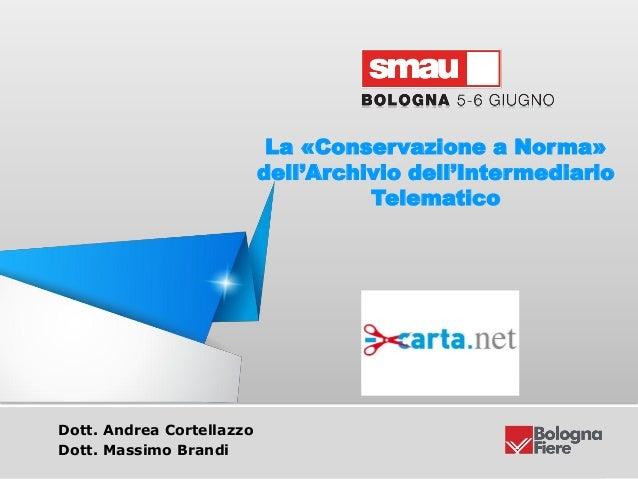 Titolo della presentazioneDott. Andrea CortellazzoDott. Massimo BrandiLa «Conservazione a Norma»dell'Archivio dell'Interme...
