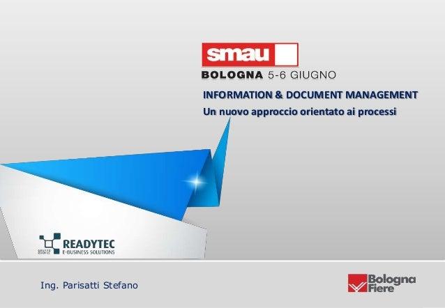 Information & Document Management: Un nuovo approccio orientato ai processiIng. Parisatti StefanoINFORMATION & DOCUMENT MA...