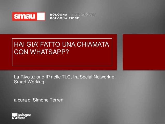 HAI GIA' FATTO UNA CHIAMATA CON WHATSAPP? La Rivoluzione IP nelle TLC, tra Social Network e Smart Working. a cura di Simon...