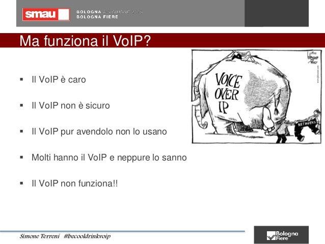 Ma funziona il VoIP?  Il VoIP è caro  Il VoIP non è sicuro  Il VoIP pur avendolo non lo usano  Molti hanno il VoIP e n...