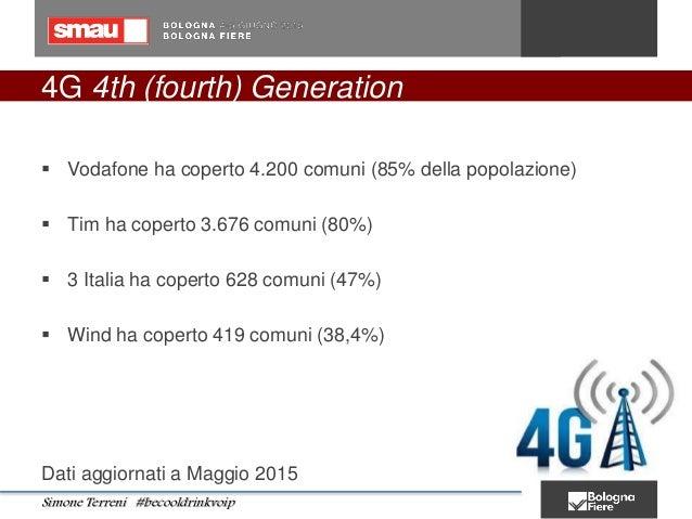 4G 4th (fourth) Generation  Vodafone ha coperto 4.200 comuni (85% della popolazione)  Tim ha coperto 3.676 comuni (80%) ...