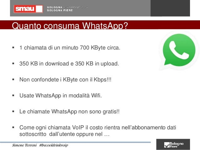 Quanto consuma WhatsApp?  1 chiamata di un minuto 700 KByte circa.  350 KB in download e 350 KB in upload.  Non confond...