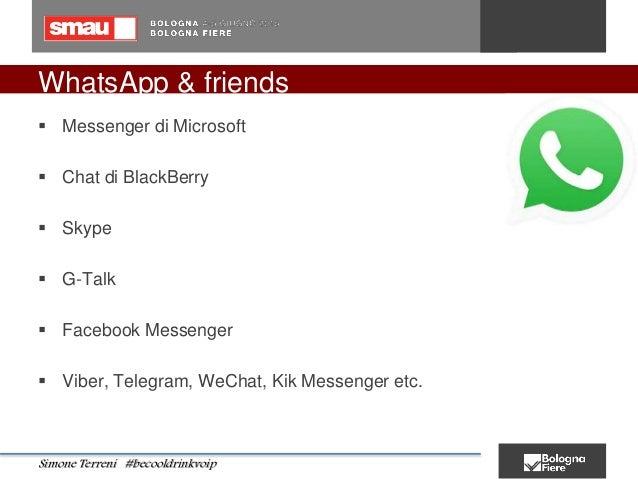 WhatsApp & friends  Messenger di Microsoft  Chat di BlackBerry  Skype  G-Talk  Facebook Messenger  Viber, Telegram, ...