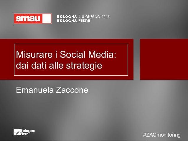 #ZACMonitoring @zatomas Misurare i Social Media:  dai dati alle strategie Emanuela Zaccone #ZACmonitoring