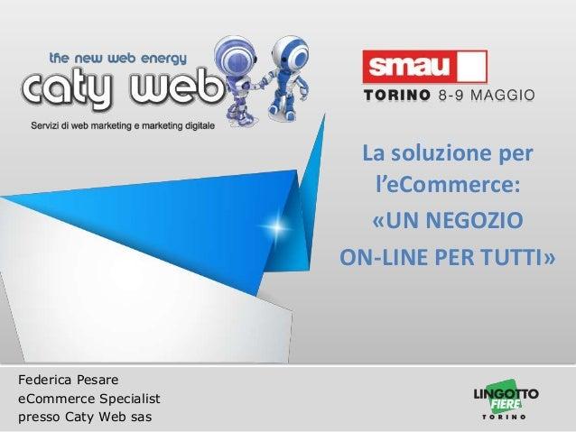 Federica PesareeCommerce Specialistpresso Caty Web sasLa soluzione perl'eCommerce:«UN NEGOZIOON-LINE PER TUTTI»