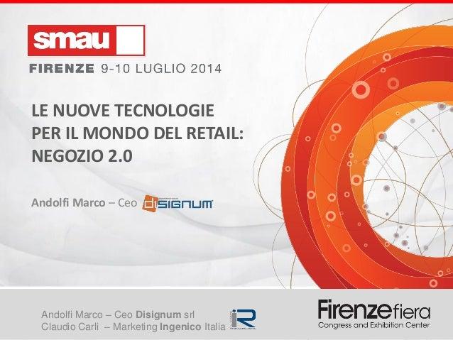 Negozio 2.0: Presentazione M.AndolfiAndolfi Marco – Ceo Disignum srl Claudio Carli – Marketing Ingenico Italia LE NUOVE TE...