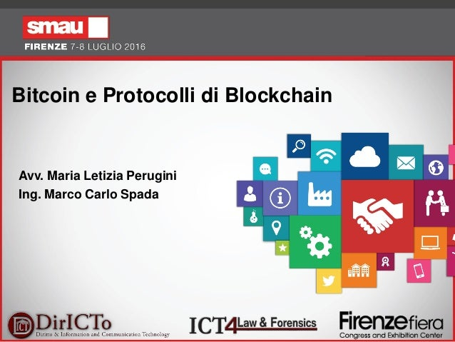 1 Bitcoin e Protocolli di Blockchain Avv. Maria Letizia Perugini Ing. Marco Carlo Spada