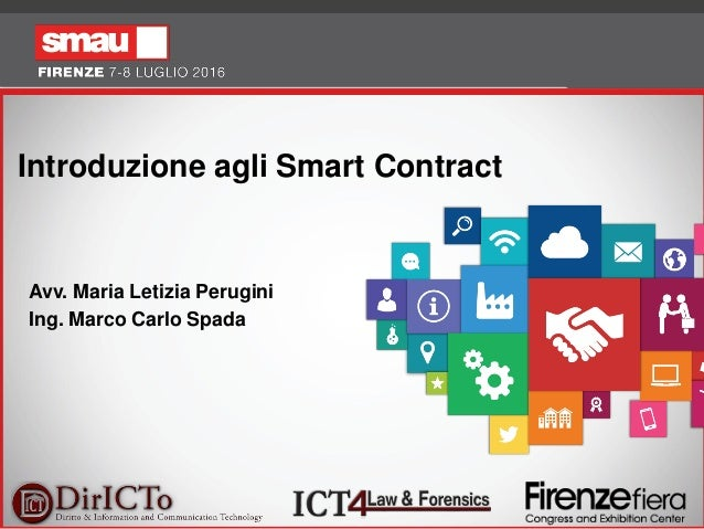 1 Introduzione agli Smart Contract Avv. Maria Letizia Perugini Ing. Marco Carlo Spada