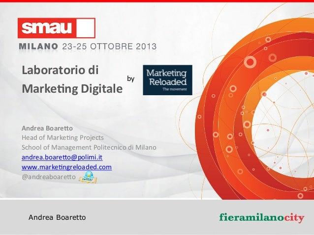 Laboratorio  di     by   Marke-ng  Digitale     Andrea  Boare4o   Head  of  Marke+ng  Projects  ...
