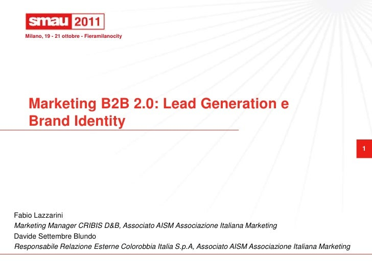 Marketing B2B 2.0: Lead Generation e Brand Identity<br />Fabio Lazzarini<br />Marketing Manager CRIBIS D&B, Associato AISM...