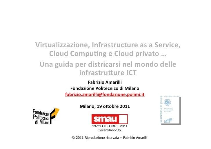 Virtualizzazione, Infrastructure as a Service,     Cloud Compu8ng e Cloud privato …   Una guida...