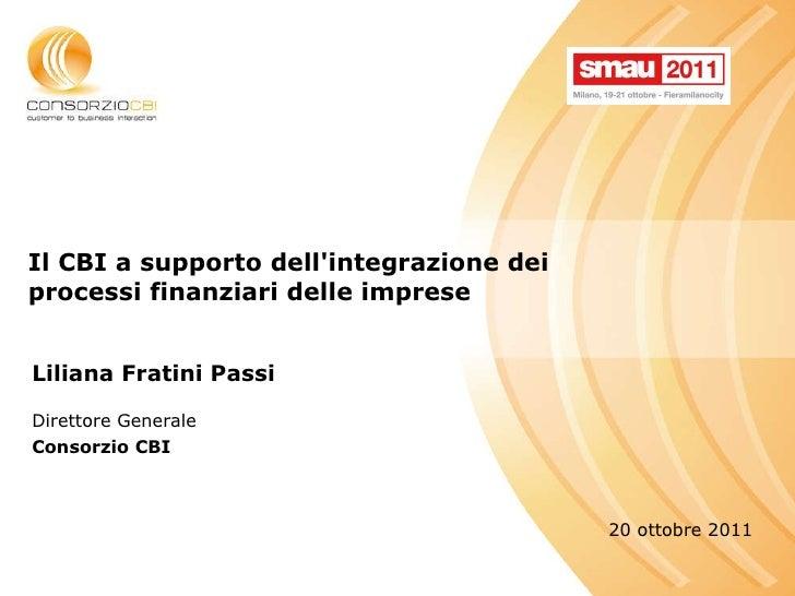 Il CBI a supporto dell'integrazione dei processi finanziari delle imprese Liliana Fratini Passi  Direttore Generale  Conso...