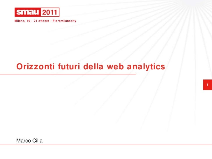 Orizzonti futuri della web analytics Marco Cilia