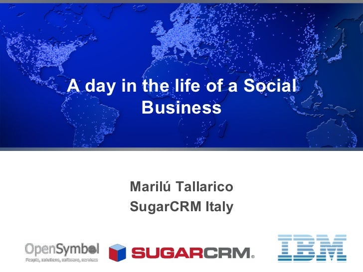 A day in the life of a Social         Business       Marilú Tallarico       SugarCRM Italy