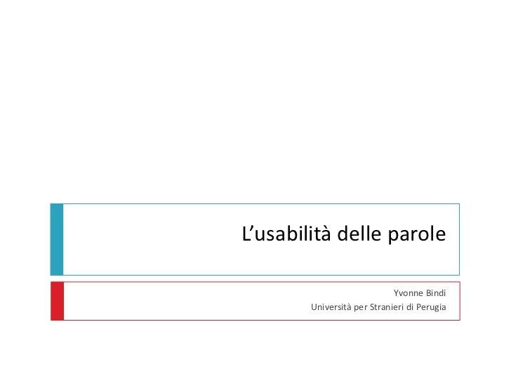 L'usabilità delle parole<br />Yvonne Bindi<br />Università per Stranieri di Perugia<br />
