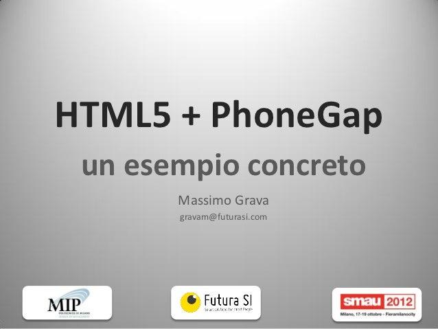 HTML5 + PhoneGap un esempio concreto       Massimo Grava       gravam@futurasi.com