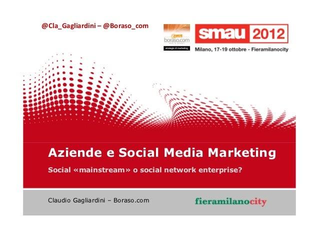 @Cla_Gagliardini – @Boraso_com   Aziende e Social Media Marketing   Social «mainstream» o social network enterprise?   Cla...