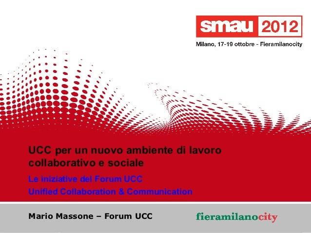 UCC per un nuovo ambiente di lavoro  collaborativo e sociale  Le iniziative del Forum UCC  Unified Collaboration & Communi...
