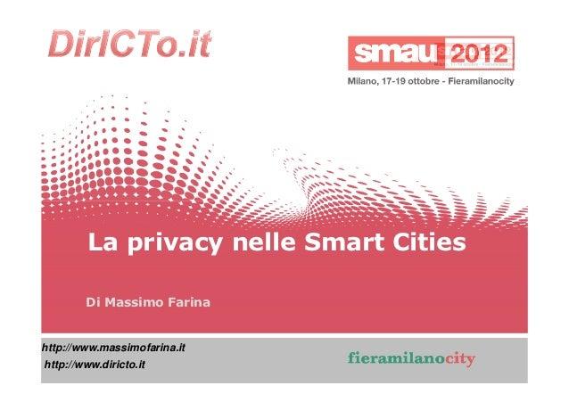 La privacy nelle Smart Cities        Di Massimo Farinahttp://www.massimofarina.ithttp://www.diricto.it                    ...