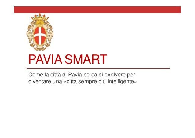 PAVIA SMARTCome la città di Pavia cerca di evolvere perdiventare una «città sempre più intelligente»