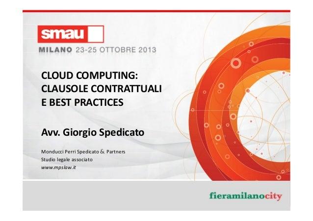 CLOUD COMPUTING: CLAUSOLE CONTRATTUALI E BEST PRACTICES Avv. Giorgio Spedicato Monducci Perri Spedicato & Partners Studio ...
