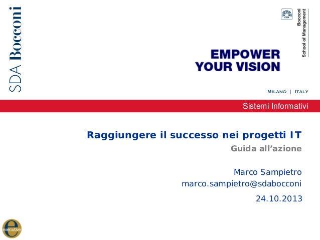 Sistemi Informativi  Raggiungere il successo nei progetti IT Guida all'azione Marco Sampietro marco.sampietro@sdabocconi 2...