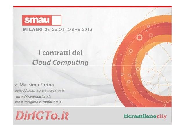 I contratti del Cloud Computing di Massimo Farina http://www.massimofarina.it http://www.diricto.it massimo@massimofarina....
