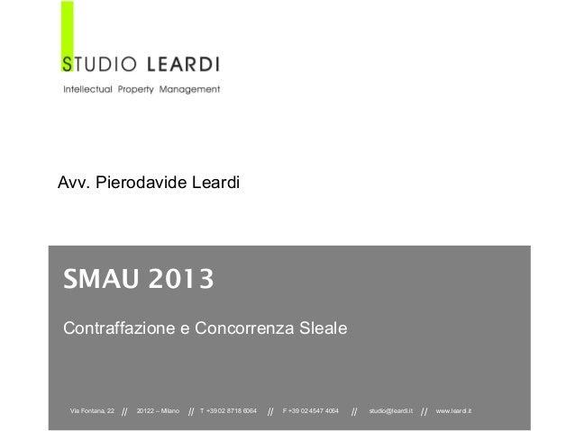 Avv. Pierodavide Leardi  SMAU 2013 Contraffazione e Concorrenza Sleale  Via Fontana, 22  //  20122 – Milano  //  T +39 02 ...