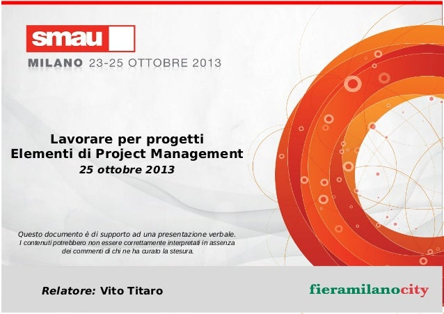 Lavorare per progetti Elementi di Project Management 25 ottobre 2013  Questo documento è di supporto ad una presentazione ...