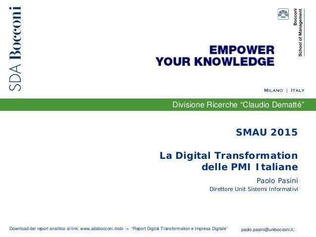 """Divisione Ricerche """"Claudio Dematté"""" SMAU 2015 La Digital Transformation delle PMI Italiane Paolo Pasini Direttore Unit Si..."""