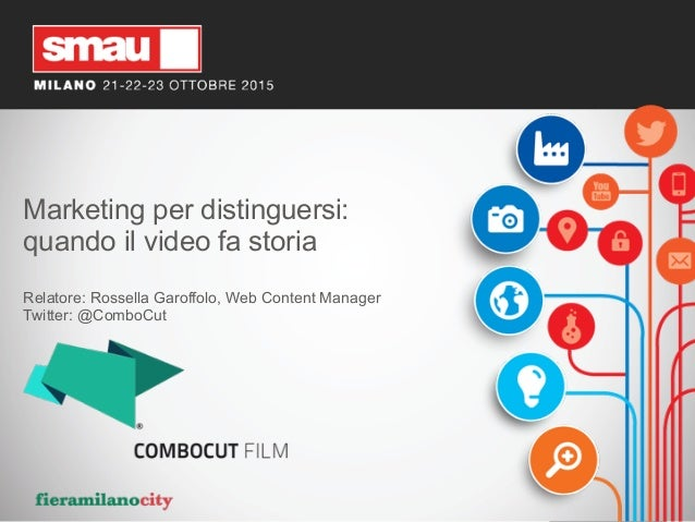 Marketing per distinguersi: quando il video fa storia Relatore: Rossella Garoffolo, Web Content Manager Twitter: @ComboCut