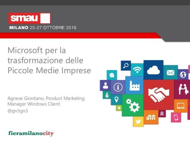 Agnese Giordano, Product Marketing Manager Windows Client @gn3gn3 Microsoft per la trasformazione delle Piccole Medie Impr...