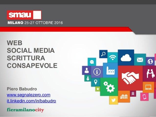 WEB SOCIAL MEDIA SCRITTURA CONSAPEVOLE Piero Babudro www.segnalezero.com it.linkedin.com/in/babudro