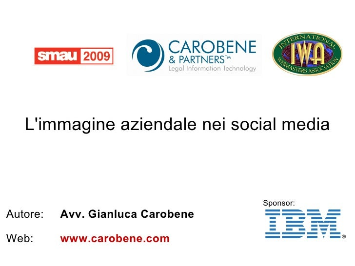 L'immagine aziendale nei social media                                       Sponsor: Autore:   Avv. Gianluca Carobene  Web...