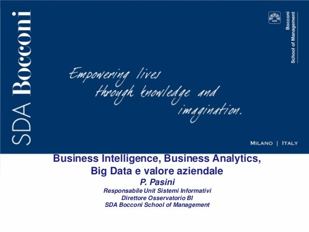 Business Intelligence, Business Analytics, Big Data e valore aziendale P. Pasini Responsabile Unit Sistemi Informativi Dir...