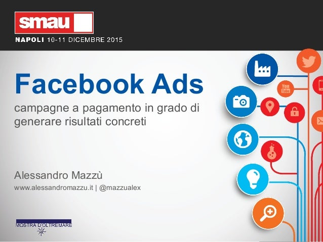 Facebook Ads campagne a pagamento in grado di generare risultati concreti Alessandro Mazzù www.alessandromazzu.it   @mazzu...