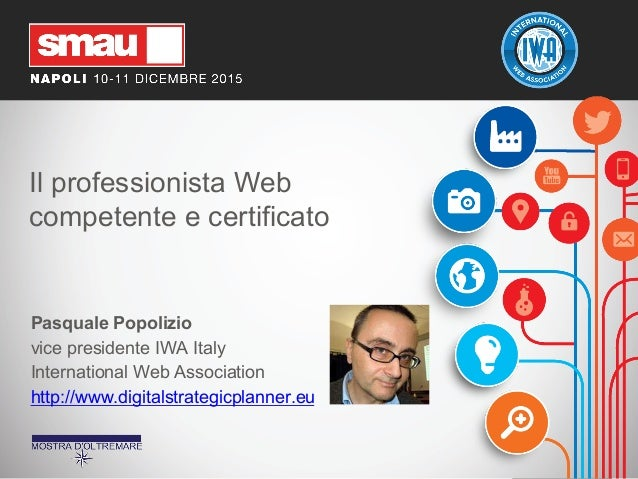 Il professionista Web competente e certificato Pasquale Popolizio vice presidente IWA Italy International Web Association ...