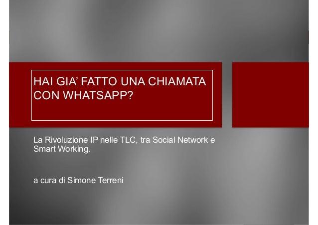 HAI GIA' FATTO UNA CHIAMATA CON WHATSAPP?  La Rivoluzione IP nelle TLC, tra Social Network e Smart Working. a cura di Sim...