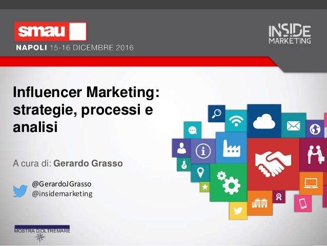 Influencer Marketing: strategie, processi e analisi A cura di: Gerardo Grasso @GerardoJGrasso @insidemarketing