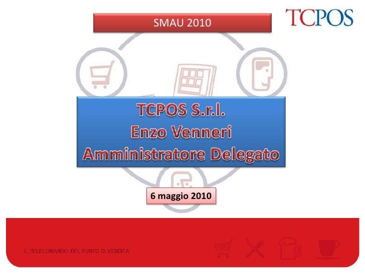 SMAU 2010<br />TCPOS S.r.l.<br />Enzo Venneri<br />Amministratore Delegato<br />6 maggio 2010<br />