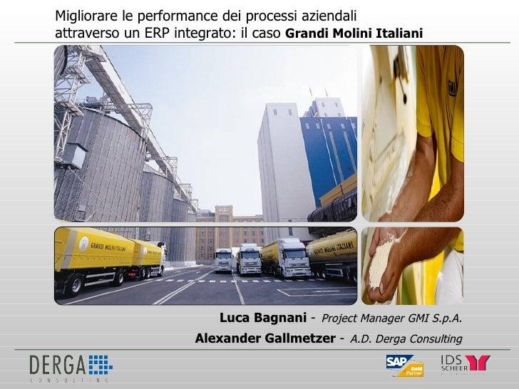 Migliorare le performance dei processi aziendali  attraverso un ERP integrato: il caso  Grandi Molini Italiani Luca Bagnan...