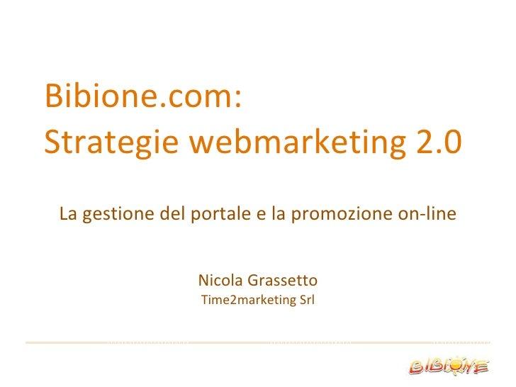 Bibione.com: Strategie webmarketing 2.0 La gestione del portale e la promozione on-line Nicola Grassetto Time2marketing Srl