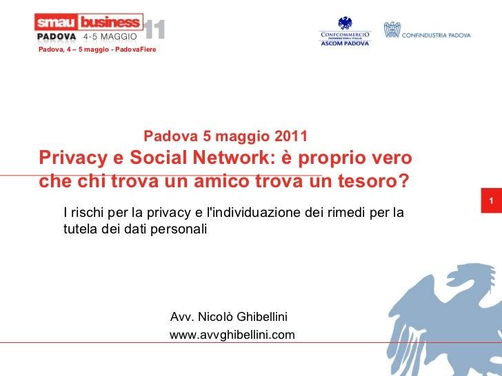 Padova 5 maggio 2011 Privacy e Social Network: è proprio vero che chi trova un amico trova un tesoro? I rischi per la priv...