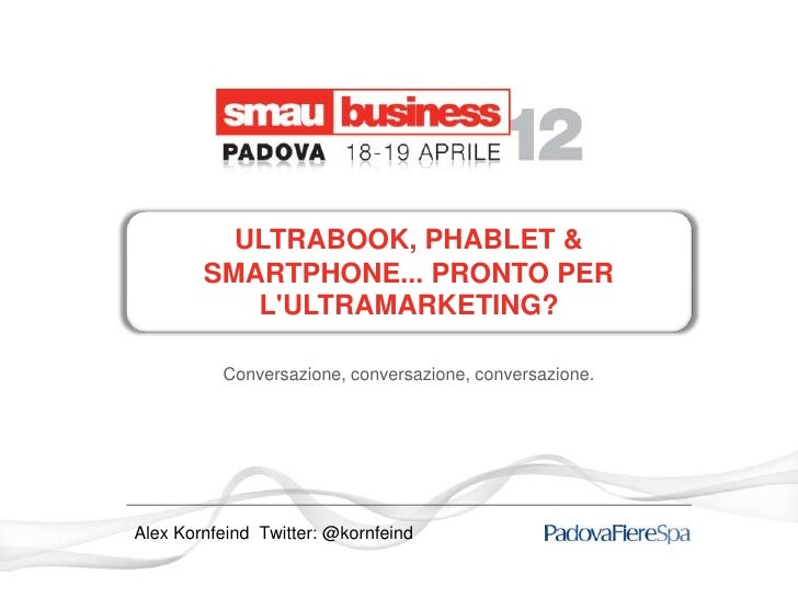 ULTRABOOK, PHABLET &        SMARTPHONE... PRONTO PER           LULTRAMARKETING?          Conversazione, conversazione, con...