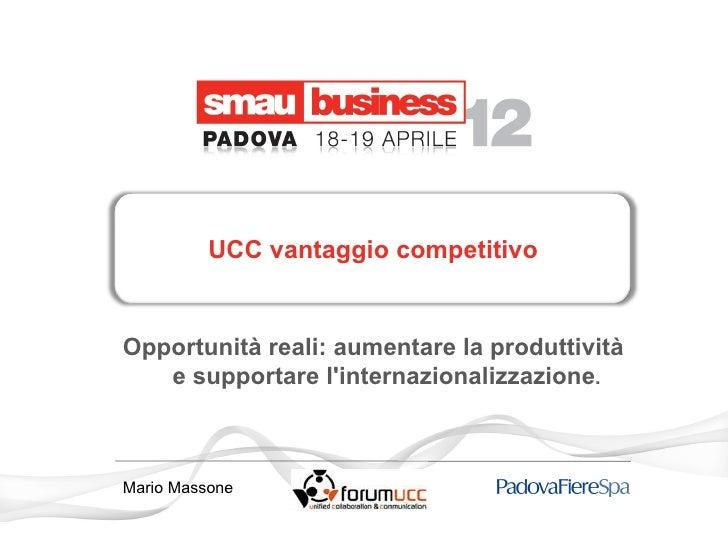 UCC vantaggio competitivoOpportunità reali: aumentare la produttività   e supportare linternazionalizzazione.Mario Massone